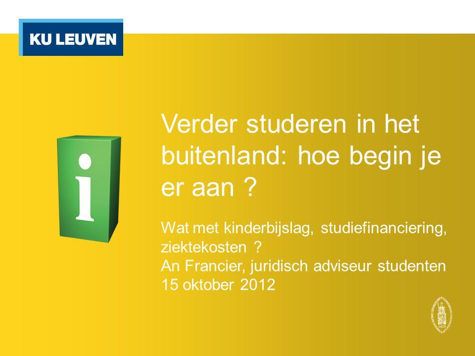 Verder studeren in het buitenland: hoe begin je er aan ? Wat met kinderbijslag, studiefinanciering, ziektekosten ? An Francier, juridisch adviseur stu