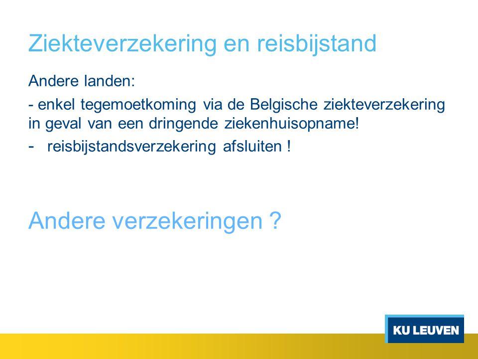 Ziekteverzekering en reisbijstand Andere landen: - enkel tegemoetkoming via de Belgische ziekteverzekering in geval van een dringende ziekenhuisopname