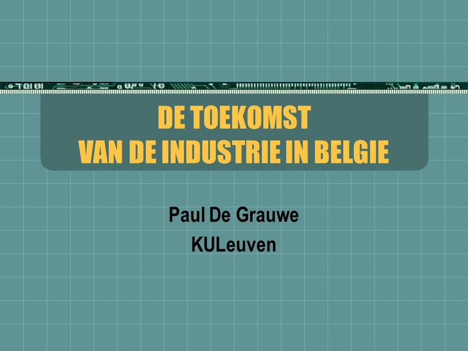 DE TOEKOMST VAN DE INDUSTRIE IN BELGIE Paul De Grauwe KULeuven