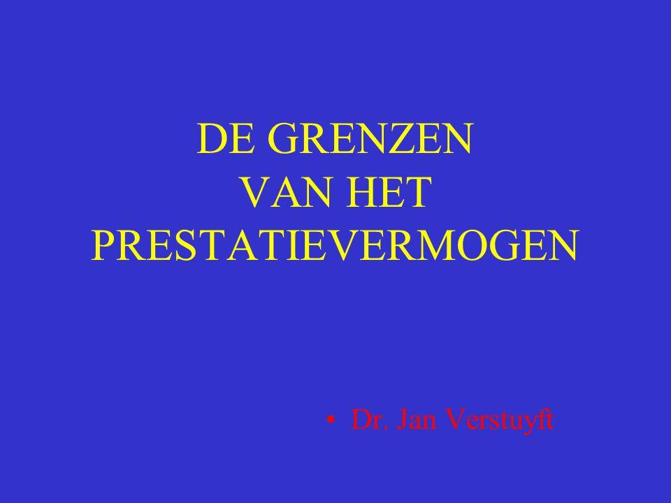 DE GRENZEN VAN HET PRESTATIEVERMOGEN Dr. Jan Verstuyft