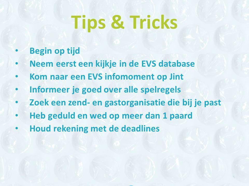 Tips & Tricks Begin op tijd Neem eerst een kijkje in de EVS database Kom naar een EVS infomoment op Jint Informeer je goed over alle spelregels Zoek een zend- en gastorganisatie die bij je past Heb geduld en wed op meer dan 1 paard Houd rekening met de deadlines