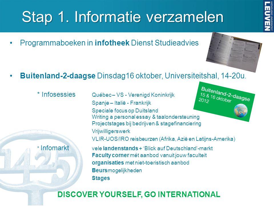 Stap 1. Informatie verzamelen Programmaboeken in infotheek Dienst Studieadvies Buitenland-2-daagse Dinsdag16 oktober, Universiteitshal, 14-20u. * Info