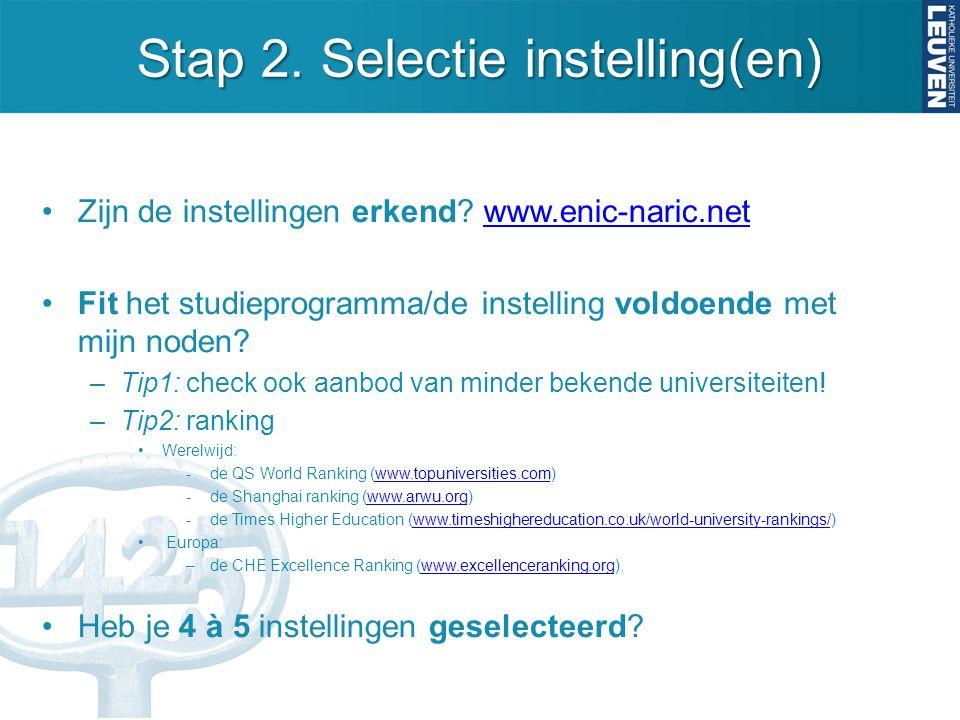 Stap 2. Selectie instelling(en) Zijn de instellingen erkend? www.enic-naric.netwww.enic-naric.net Fit het studieprogramma/de instelling voldoende met