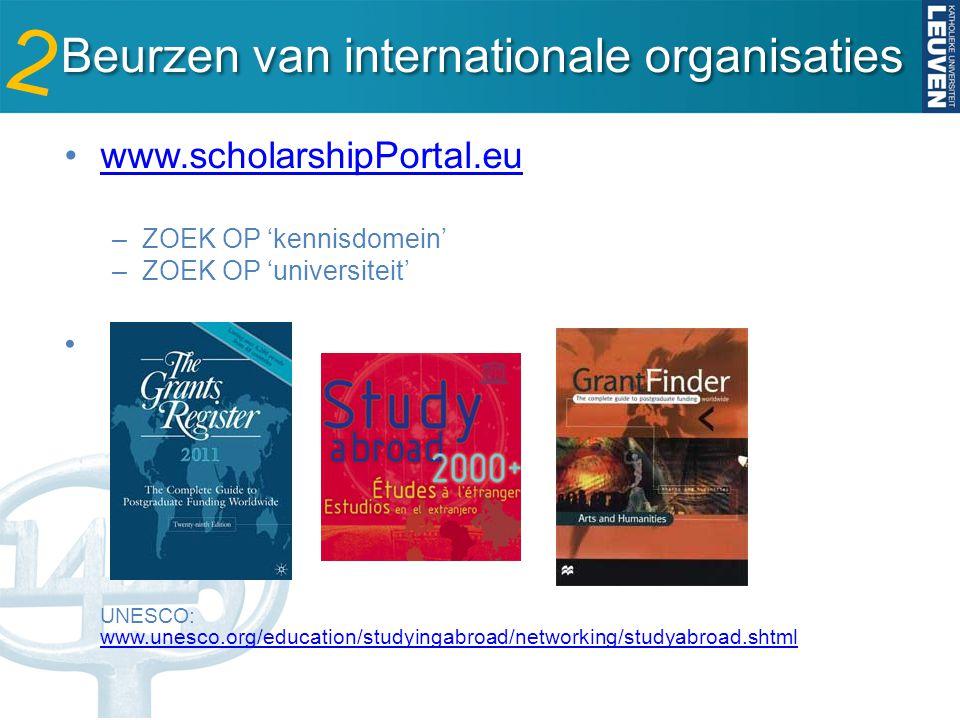 Beurzen van internationale organisaties Beurzen van internationale organisaties www.scholarshipPortal.eu –ZOEK OP 'kennisdomein' –ZOEK OP 'universiteit' UNESCO: www.unesco.org/education/studyingabroad/networking/studyabroad.shtml www.unesco.org/education/studyingabroad/networking/studyabroad.shtml 2