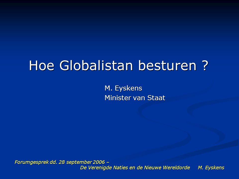 Forumgesprek dd. 28 september 2006 – De Verenigde Naties en de Nieuwe Wereldorde M. Eyskens Hoe Globalistan besturen ? M. Eyskens M. Eyskens Minister