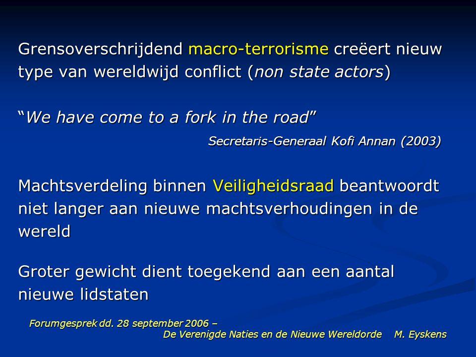 Forumgesprek dd. 28 september 2006 – De Verenigde Naties en de Nieuwe Wereldorde M. Eyskens Grensoverschrijdend macro-terrorisme creëert nieuw type va
