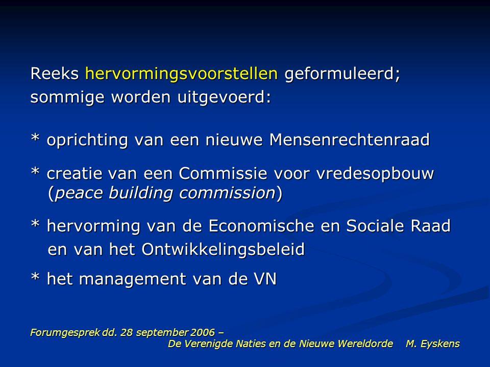 Forumgesprek dd. 28 september 2006 – De Verenigde Naties en de Nieuwe Wereldorde M. Eyskens Reeks hervormingsvoorstellen geformuleerd; sommige worden