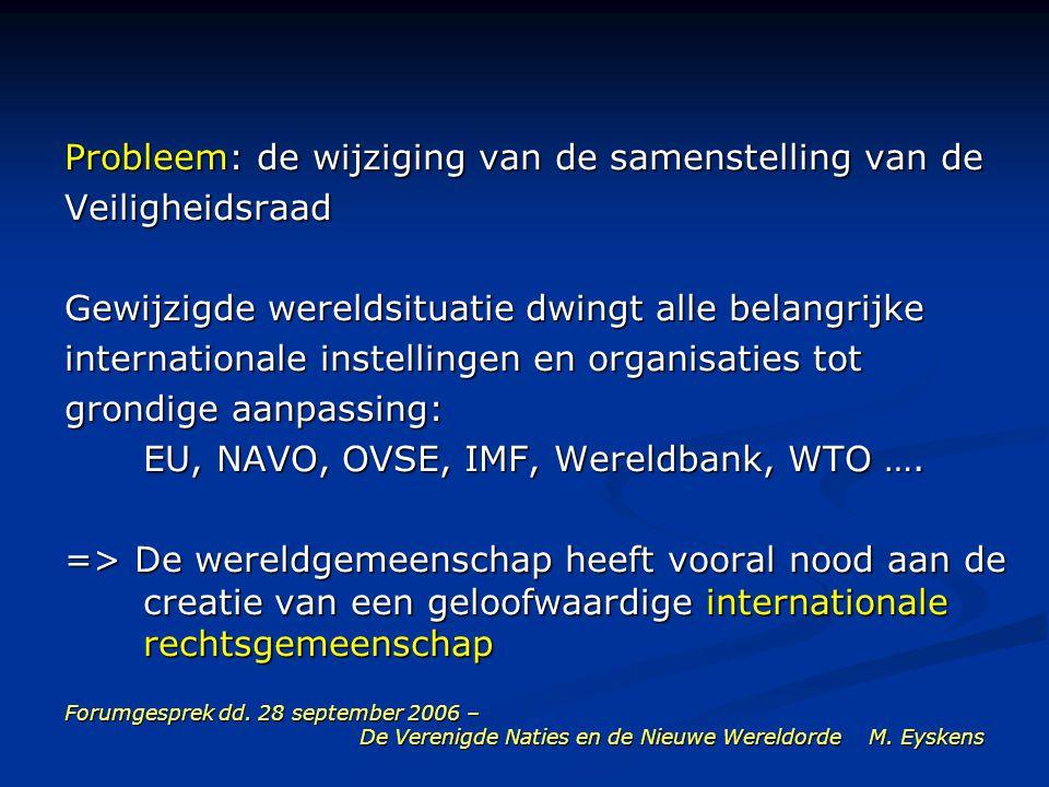 Forumgesprek dd. 28 september 2006 – De Verenigde Naties en de Nieuwe Wereldorde M. Eyskens Probleem: de wijziging van de samenstelling van de Veiligh