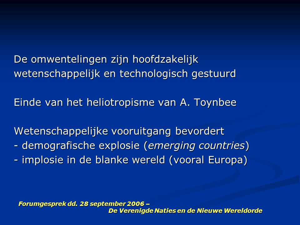 Forumgesprek dd. 28 september 2006 – De Verenigde Naties en de Nieuwe Wereldorde De omwentelingen zijn hoofdzakelijk wetenschappelijk en technologisch
