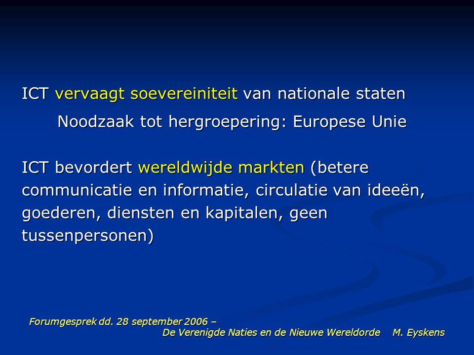 Forumgesprek dd. 28 september 2006 – De Verenigde Naties en de Nieuwe Wereldorde M. Eyskens ICT vervaagt soevereiniteit van nationale staten Noodzaak