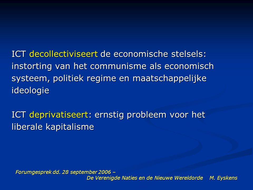 Forumgesprek dd. 28 september 2006 – De Verenigde Naties en de Nieuwe Wereldorde M. Eyskens ICT decollectiviseert de economische stelsels: instorting