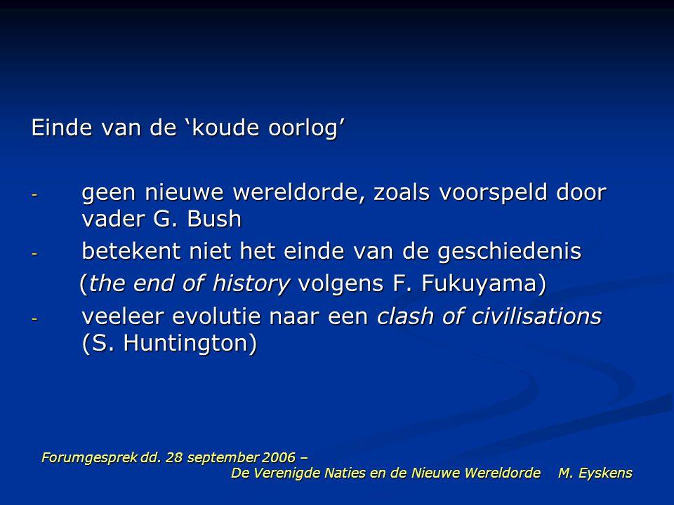 Forumgesprek dd. 28 september 2006 – De Verenigde Naties en de Nieuwe Wereldorde M. Eyskens Einde van de 'koude oorlog' - geen nieuwe wereldorde, zoal