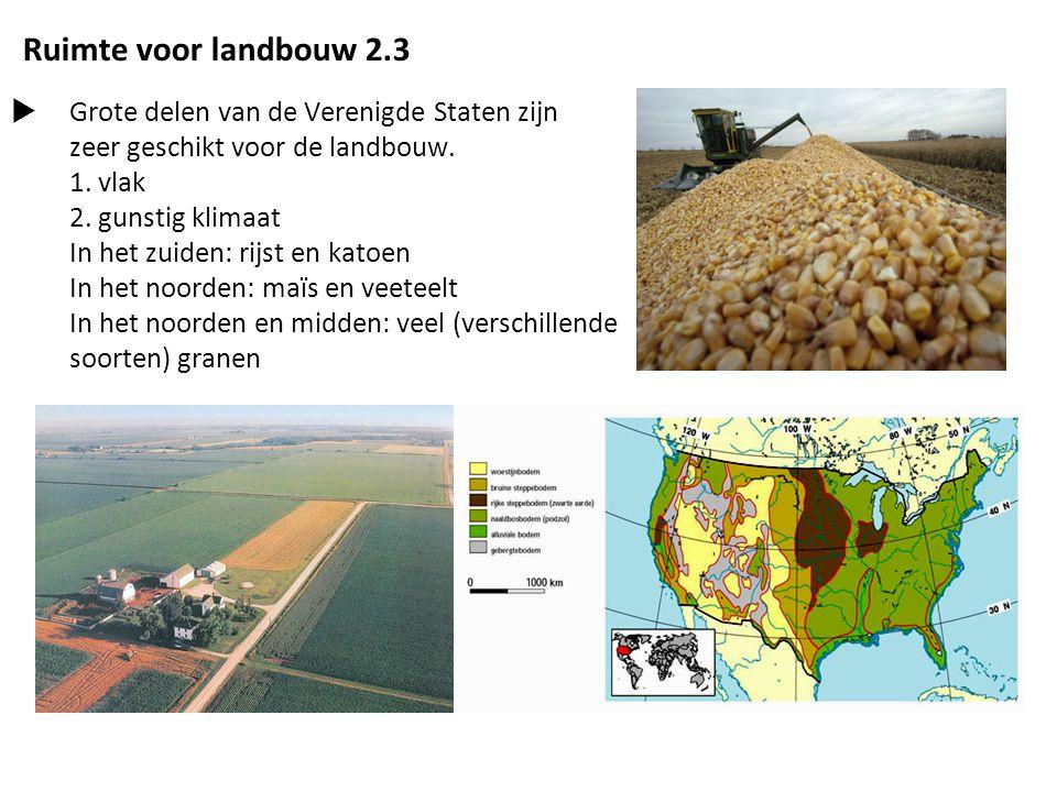 Ruimte voor landbouw 2.3  Grote delen van de Verenigde Staten zijn zeer geschikt voor de landbouw. 1. vlak 2. gunstig klimaat In het zuiden: rijst en