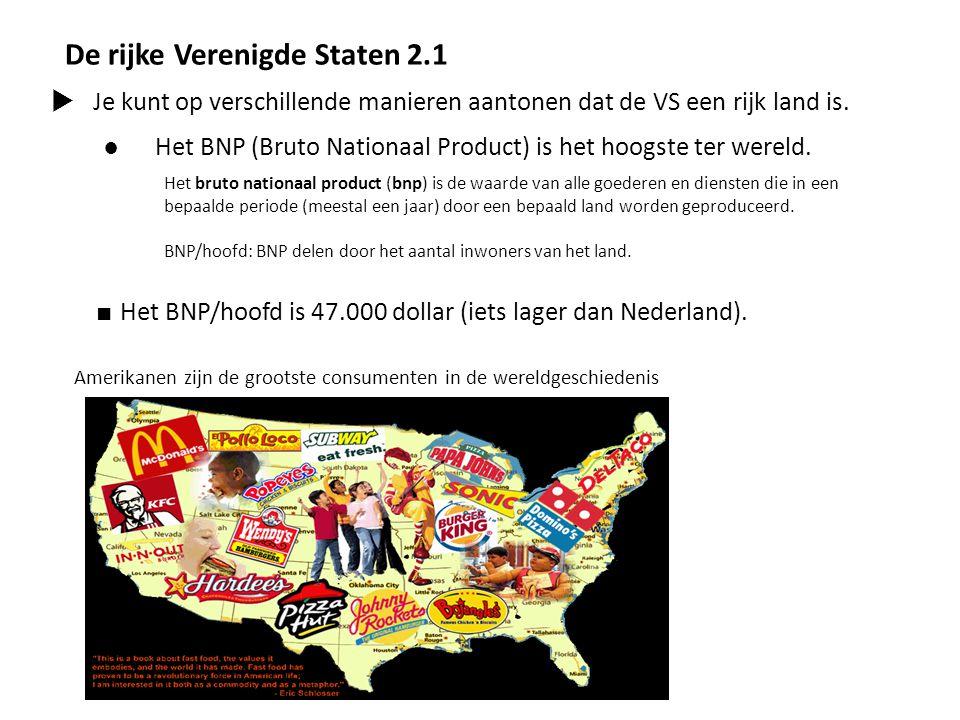 De rijke Verenigde Staten 2.1  Je kunt op verschillende manieren aantonen dat de VS een rijk land is. ● Het BNP (Bruto Nationaal Product) is het hoog