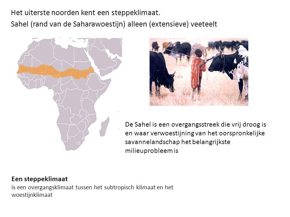 Het uiterste noorden kent een steppeklimaat. Sahel (rand van de Saharawoestijn) alleen (extensieve) veeteelt De Sahel is een overgangsstreek die vrij
