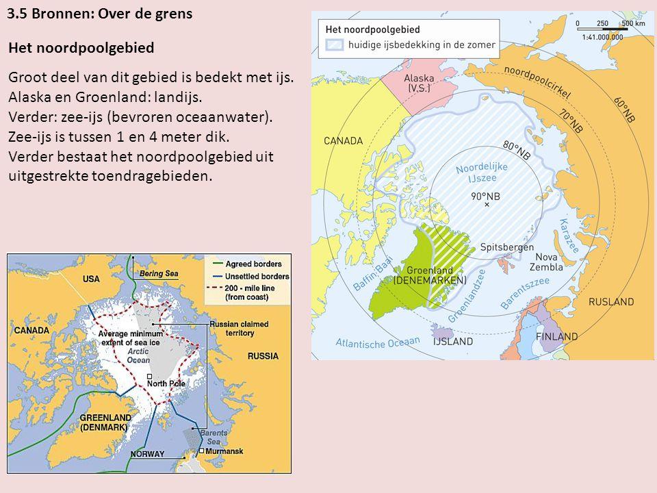 3.5 Bronnen: Over de grens Het noordpoolgebied Groot deel van dit gebied is bedekt met ijs.