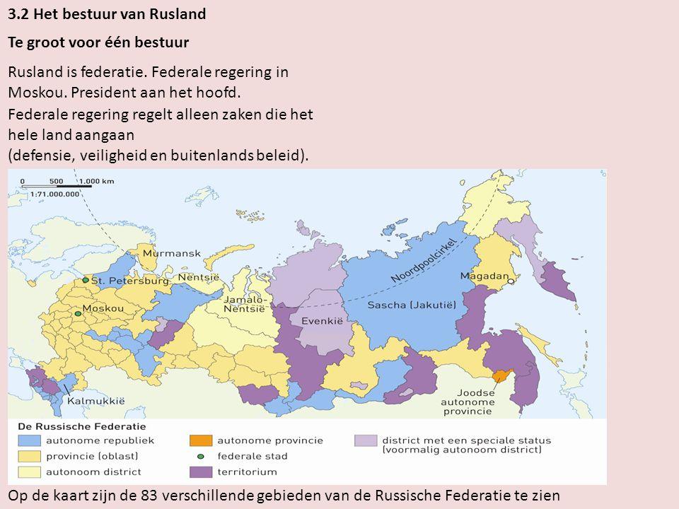 3.2 Het bestuur van Rusland Te groot voor één bestuur Rusland is federatie.