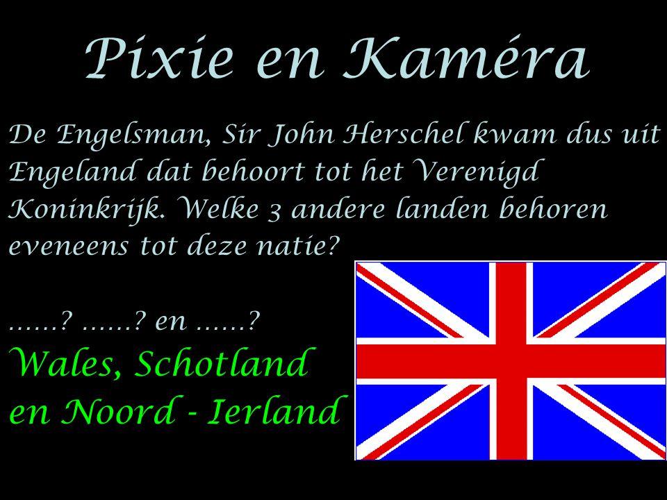 Pixie en Kaméra De Engelsman, Sir John Herschel kwam dus uit Engeland dat behoort tot het Verenigd Koninkrijk. Welke 3 andere landen behoren eveneens