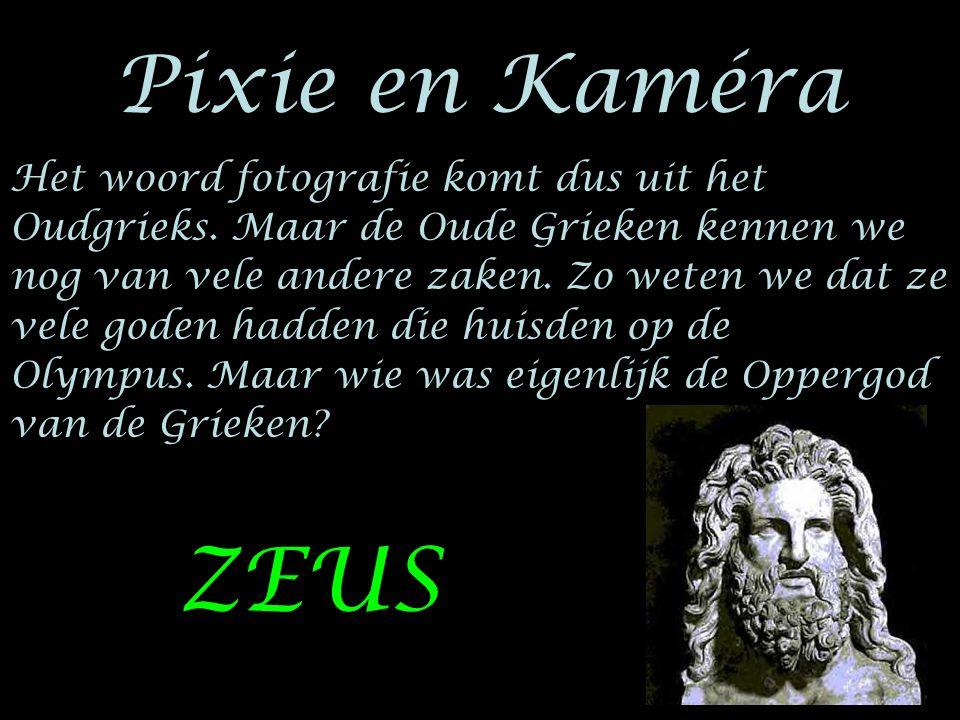Pixie en Kaméra Het woord fotografie komt dus uit het Oudgrieks. Maar de Oude Grieken kennen we nog van vele andere zaken. Zo weten we dat ze vele god