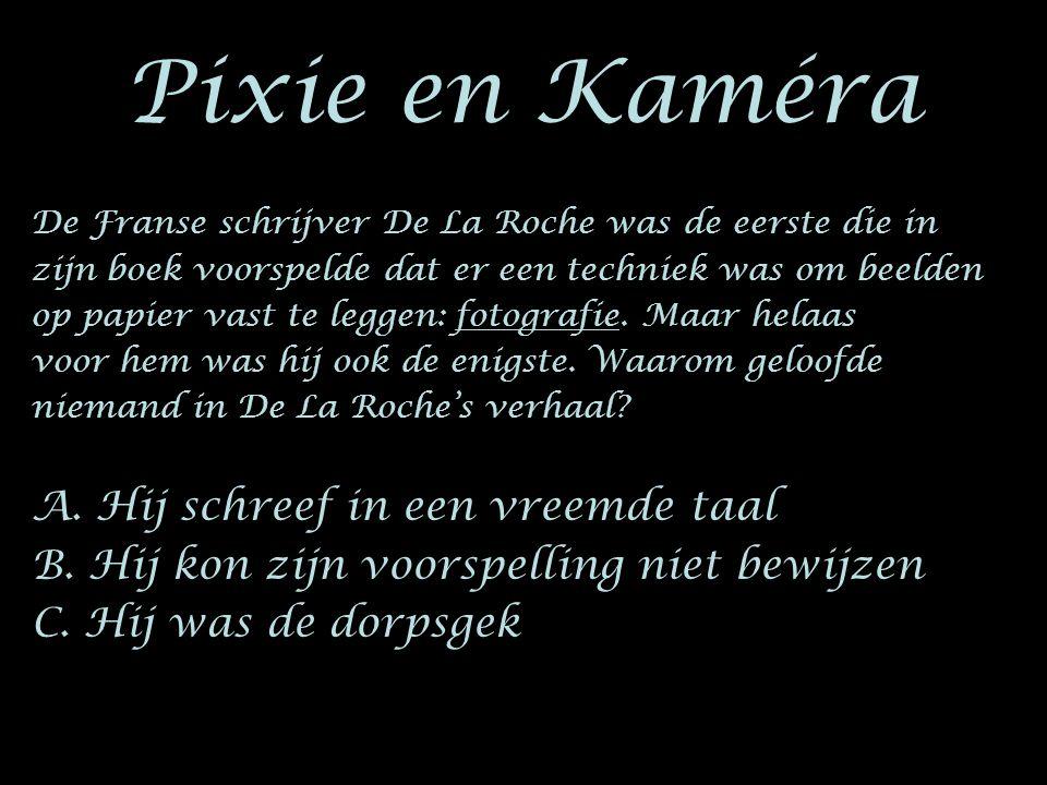 Pixie en Kaméra De Franse schrijver De La Roche was de eerste die in zijn boek voorspelde dat er een techniek was om beelden op papier vast te leggen:
