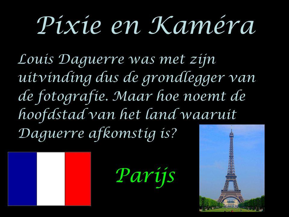 Pixie en Kaméra Louis Daguerre was met zijn uitvinding dus de grondlegger van de fotografie. Maar hoe noemt de hoofdstad van het land waaruit Daguerre