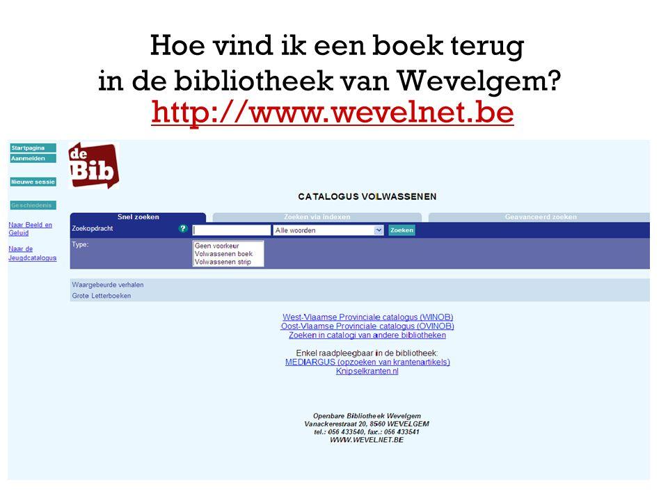 Hoe vind ik een boek terug in de bibliotheek van Wevelgem? http://www.wevelnet.be