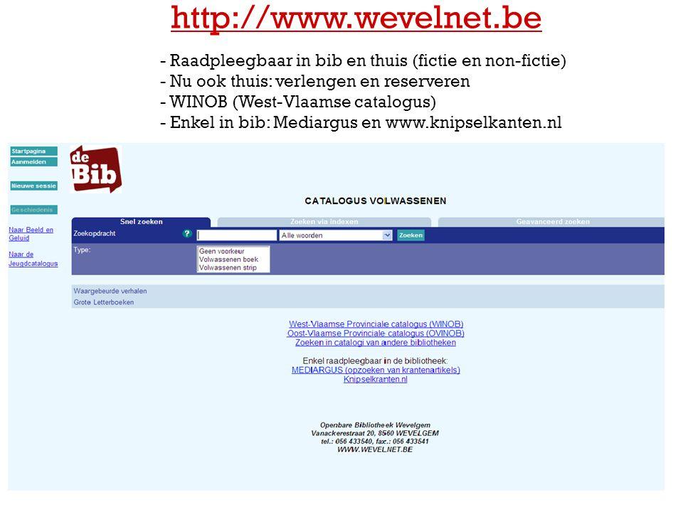 - Raadpleegbaar in bib en thuis (fictie en non-fictie) - Nu ook thuis: verlengen en reserveren - WINOB (West-Vlaamse catalogus) - Enkel in bib: Mediar