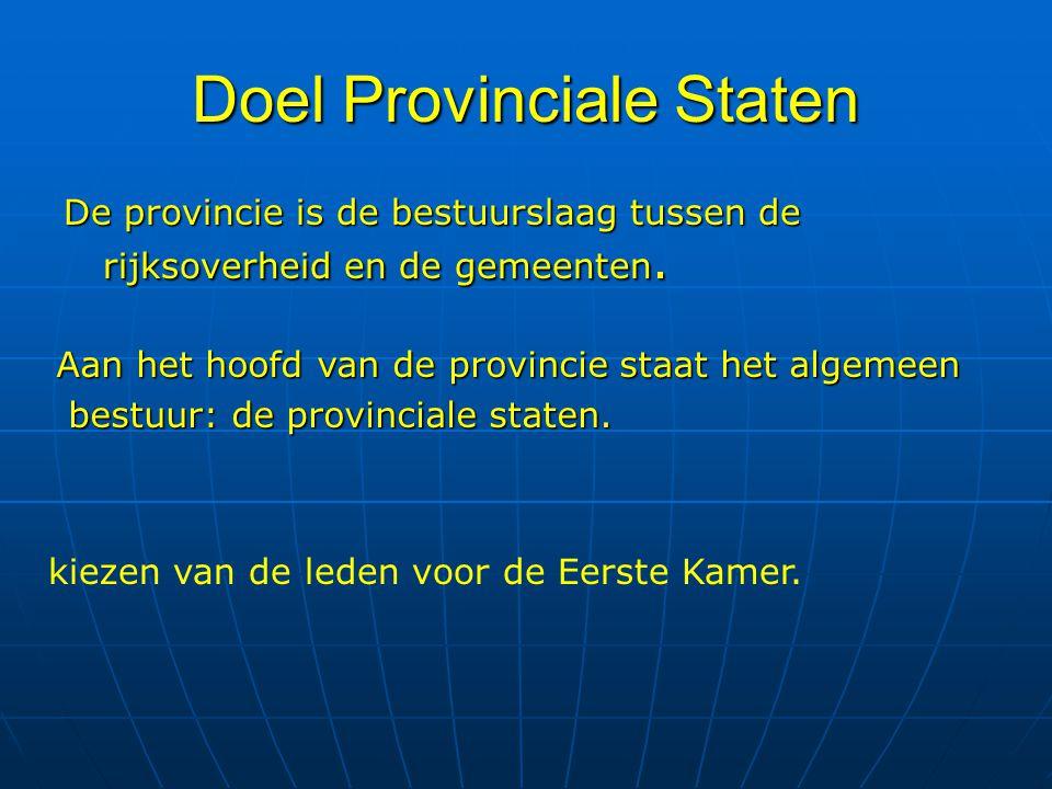 Doel Provinciale Staten De provincie is de bestuurslaag tussen de rijksoverheid en de gemeenten.