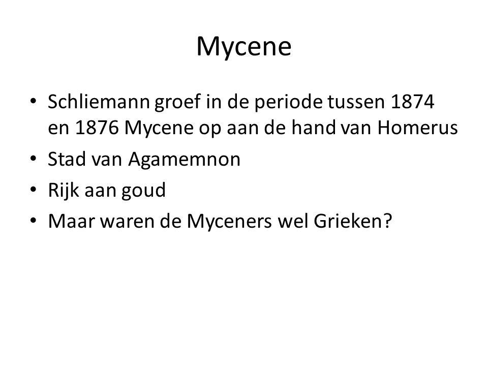 Mycene Schliemann groef in de periode tussen 1874 en 1876 Mycene op aan de hand van Homerus Stad van Agamemnon Rijk aan goud Maar waren de Myceners wel Grieken?