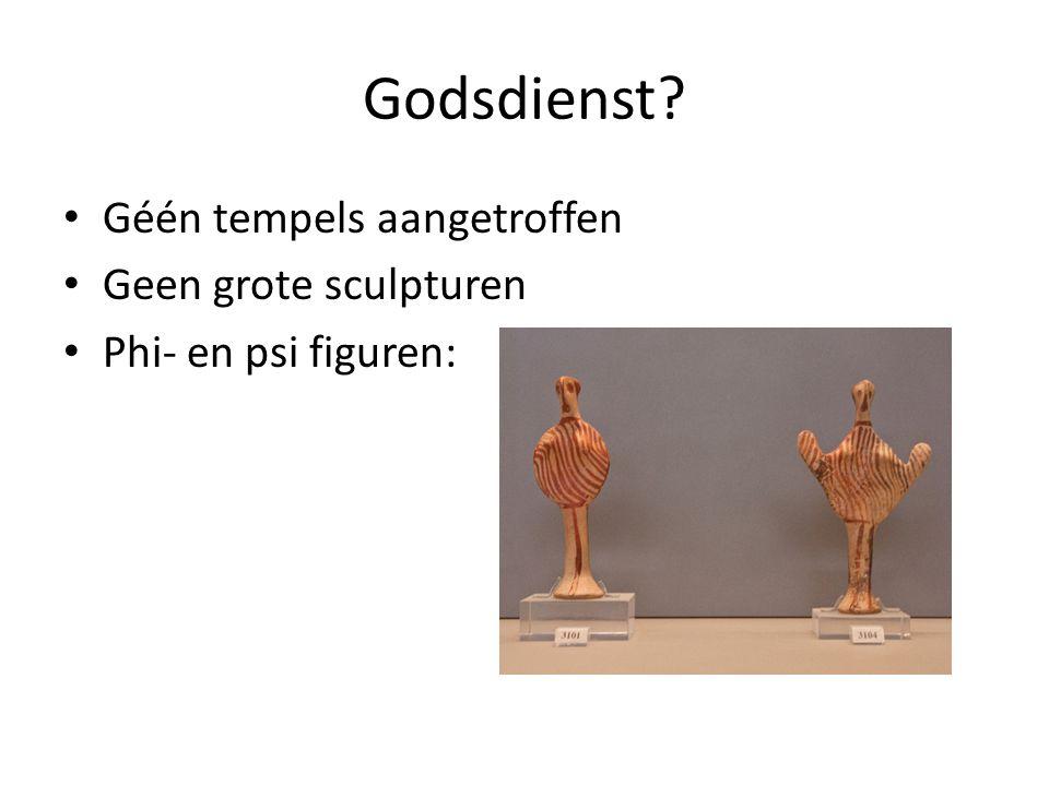 Godsdienst? Géén tempels aangetroffen Geen grote sculpturen Phi- en psi figuren: