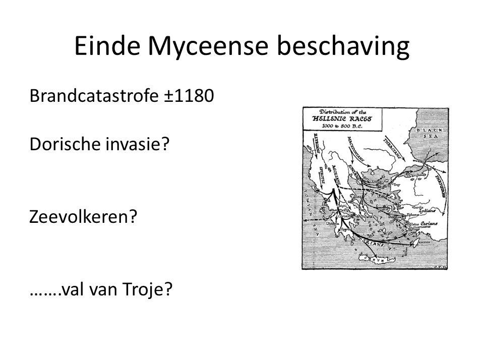 Einde Myceense beschaving Brandcatastrofe ±1180 Dorische invasie? Zeevolkeren? …….val van Troje?