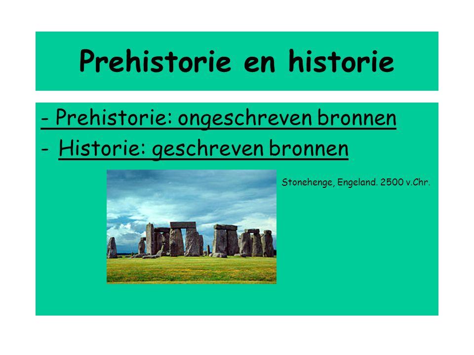 Prehistorie en historie - Prehistorie: ongeschreven bronnen -Historie: geschreven bronnen Stonehenge, Engeland. 2500 v.Chr.