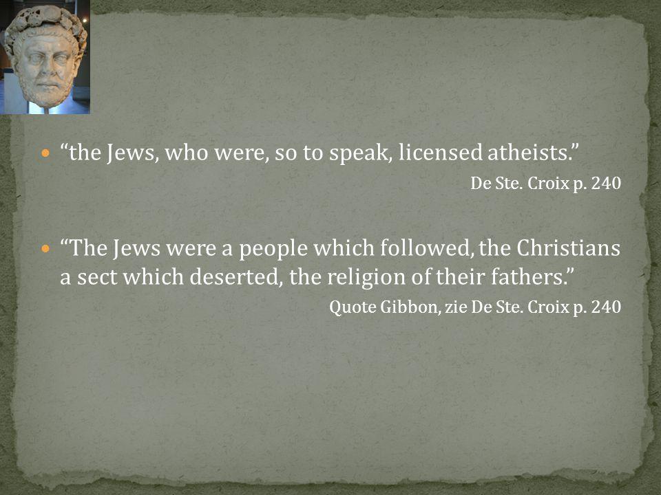 the Jews, who were, so to speak, licensed atheists. De Ste.