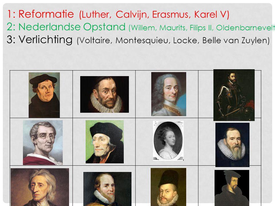 1: Reformatie (Luther, Calvijn, Erasmus, Karel V) 2: Nederlandse Opstand (Willem, Maurits, Filips II, Oldenbarnevelt) 3: Verlichting (Voltaire, Montes