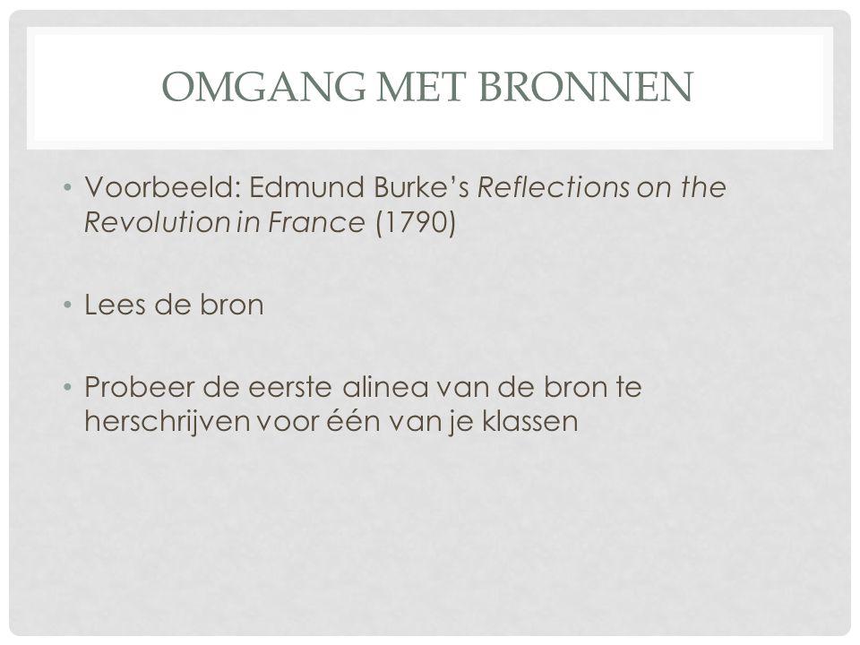 OMGANG MET BRONNEN Voorbeeld: Edmund Burke's Reflections on the Revolution in France (1790) Lees de bron Probeer de eerste alinea van de bron te hersc