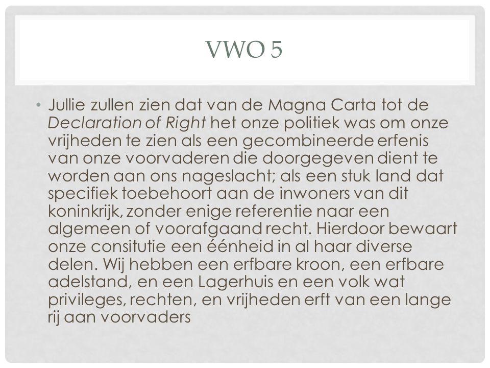 VWO 5 Jullie zullen zien dat van de Magna Carta tot de Declaration of Right het onze politiek was om onze vrijheden te zien als een gecombineerde erfe