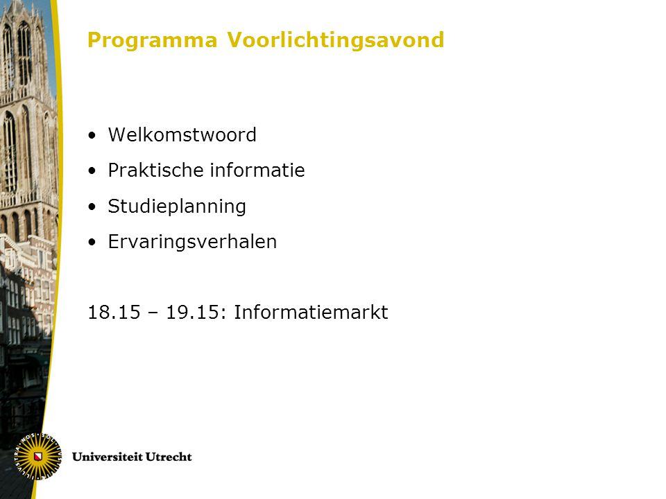 Programma Voorlichtingsavond Welkomstwoord Praktische informatie Studieplanning Ervaringsverhalen 18.15 – 19.15: Informatiemarkt