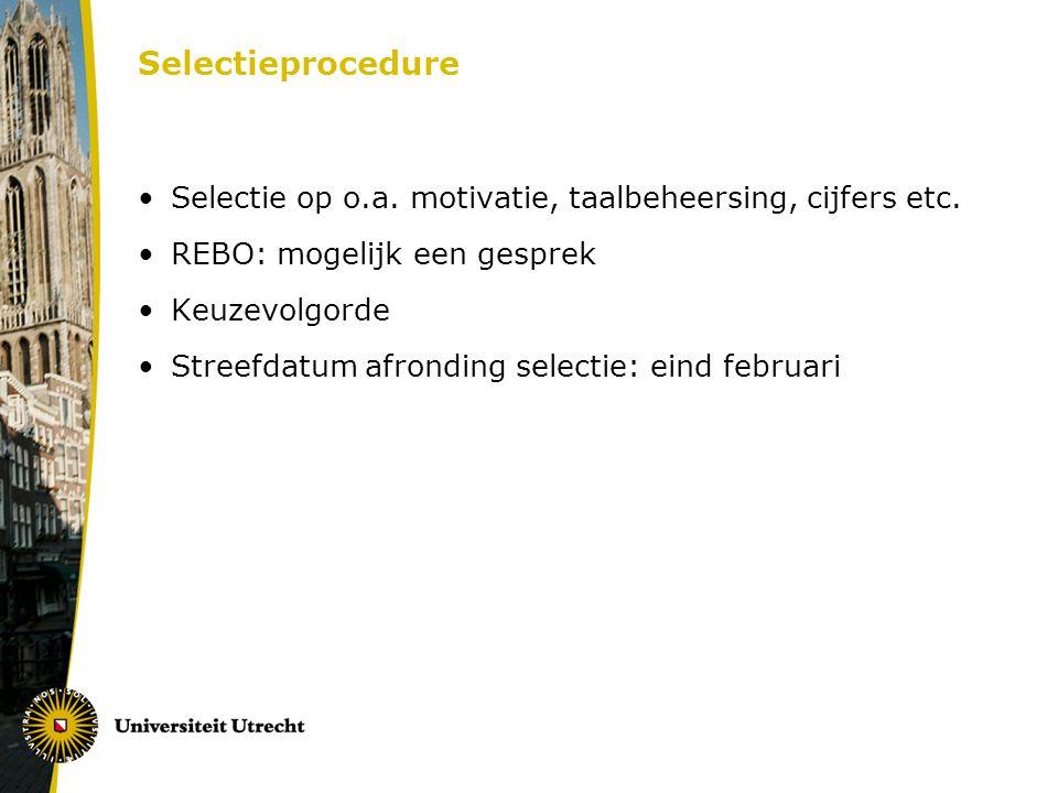 Selectieprocedure Selectie op o.a. motivatie, taalbeheersing, cijfers etc.