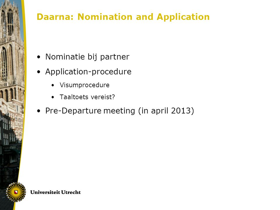 Daarna: Nomination and Application Nominatie bij partner Application-procedure Visumprocedure Taaltoets vereist.