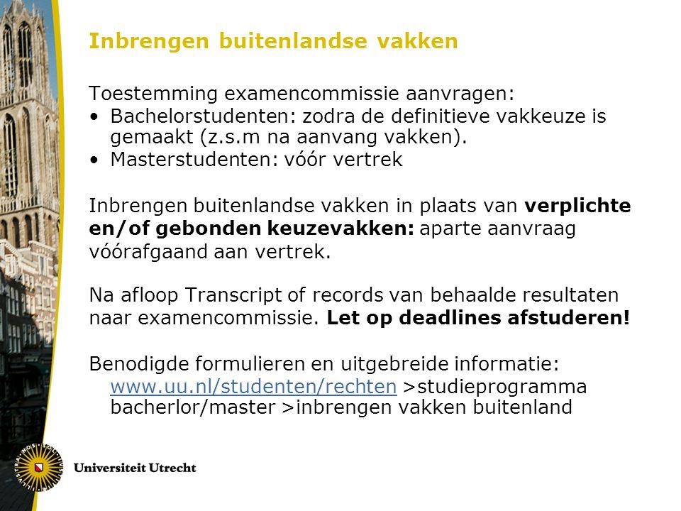 Inbrengen buitenlandse vakken Toestemming examencommissie aanvragen: Bachelorstudenten: zodra de definitieve vakkeuze is gemaakt (z.s.m na aanvang vakken).