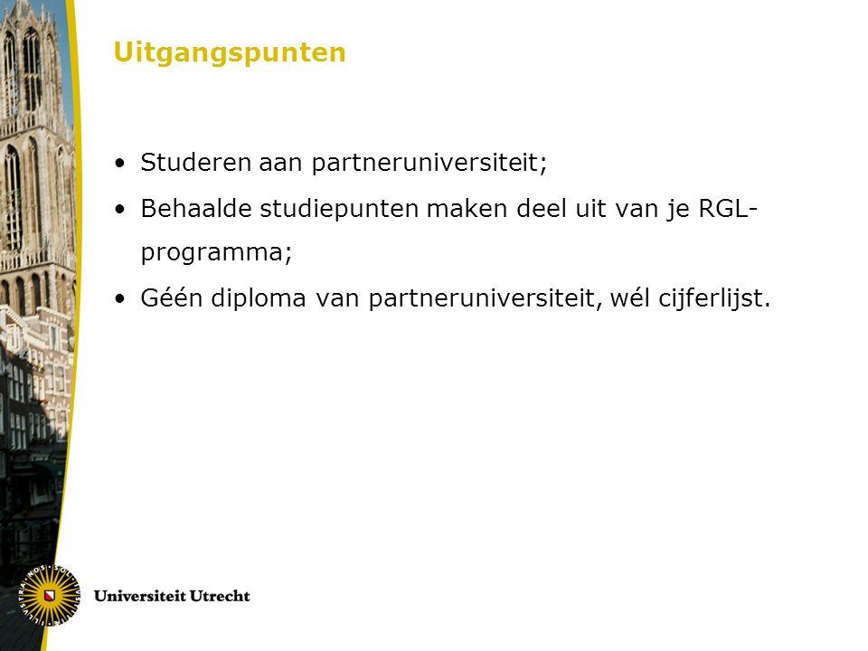 Uitgangspunten Studeren aan partneruniversiteit; Behaalde studiepunten maken deel uit van je RGL- programma; Géén diploma van partneruniversiteit, wél cijferlijst.