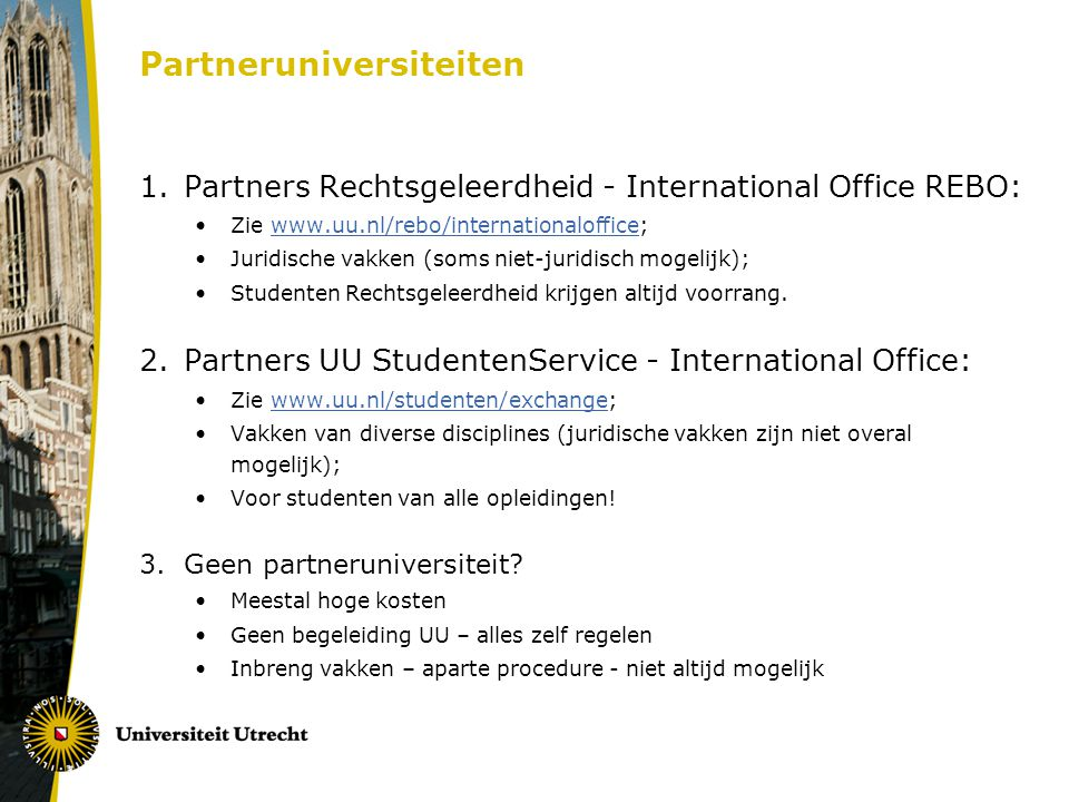 Partneruniversiteiten 1.Partners Rechtsgeleerdheid - International Office REBO: Zie www.uu.nl/rebo/internationaloffice;www.uu.nl/rebo/internationaloff