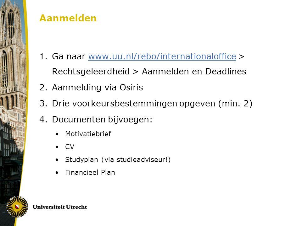 Aanmelden 1.Ga naar www.uu.nl/rebo/internationaloffice > Rechtsgeleerdheid > Aanmelden en Deadlineswww.uu.nl/rebo/internationaloffice 2.Aanmelding via Osiris 3.Drie voorkeursbestemmingen opgeven (min.