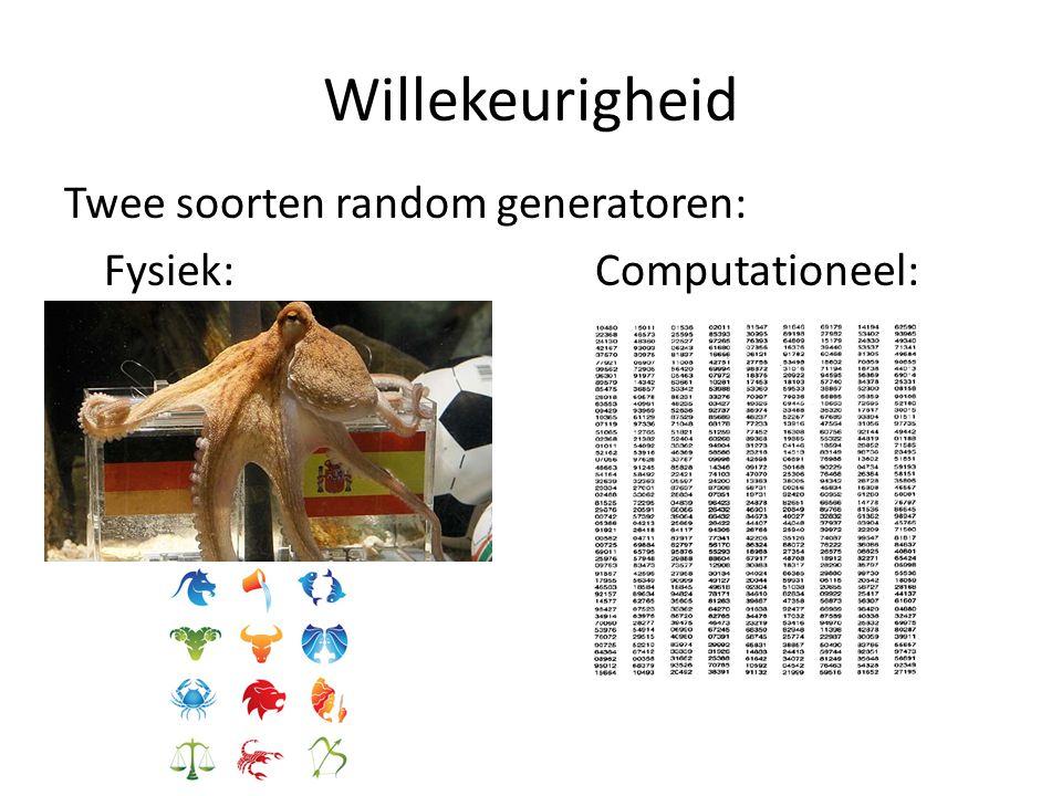 Willekeurigheid Twee soorten random generatoren: Fysiek:Computationeel: