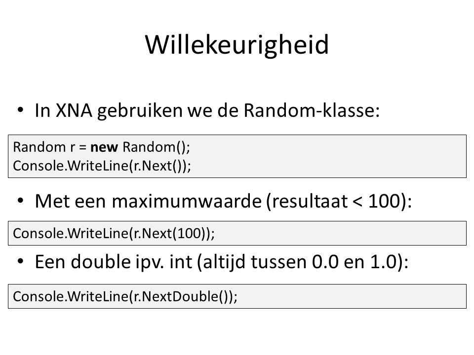 Willekeurigheid In XNA gebruiken we de Random-klasse: Met een maximumwaarde (resultaat < 100): Een double ipv.