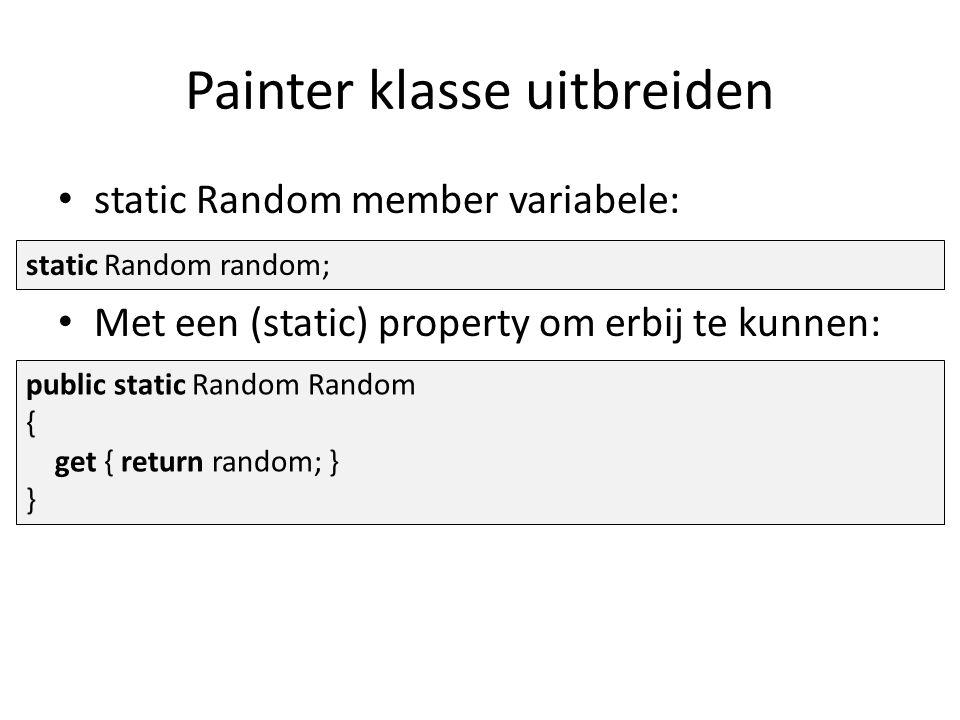 Painter klasse uitbreiden static Random member variabele: Met een (static) property om erbij te kunnen: static Random random; public static Random Random { get { return random; } }