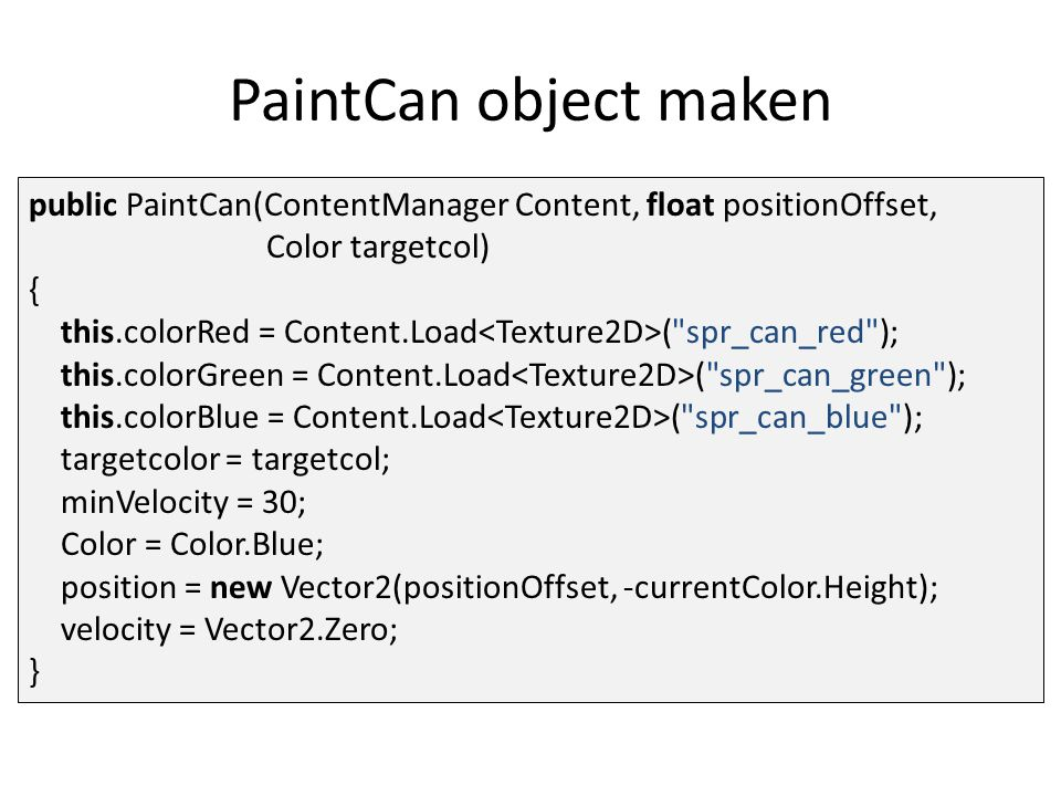 public PaintCan(ContentManager Content, float positionOffset, Color targetcol) { this.colorRed = Content.Load (