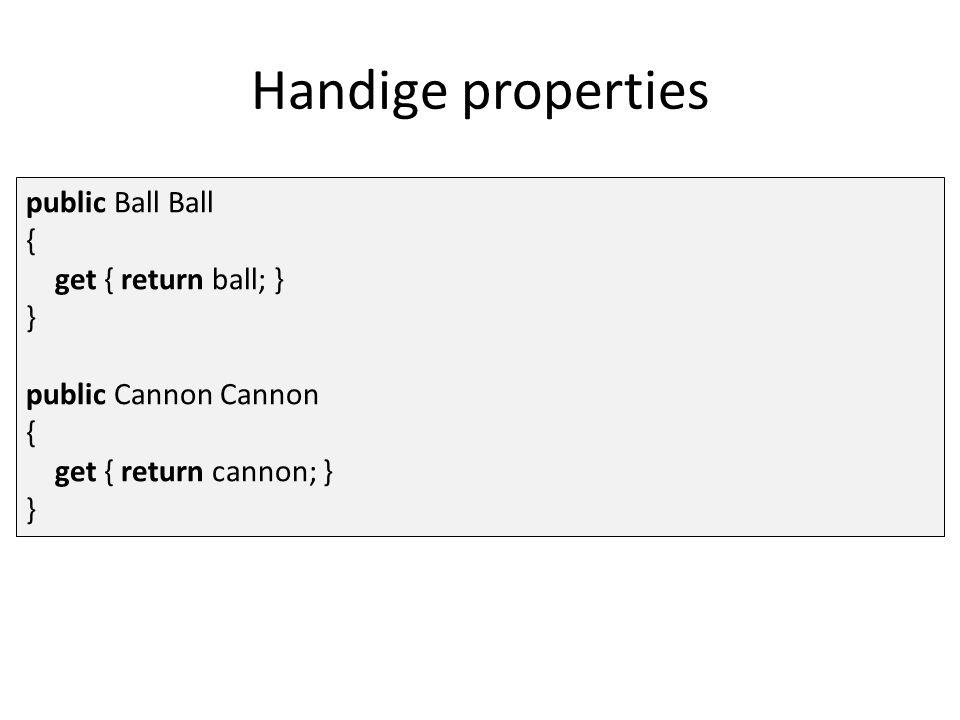 public Ball Ball { get { return ball; } } public Cannon Cannon { get { return cannon; } } Handige properties