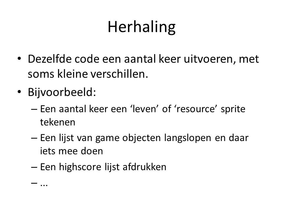Herhaling Dezelfde code een aantal keer uitvoeren, met soms kleine verschillen.