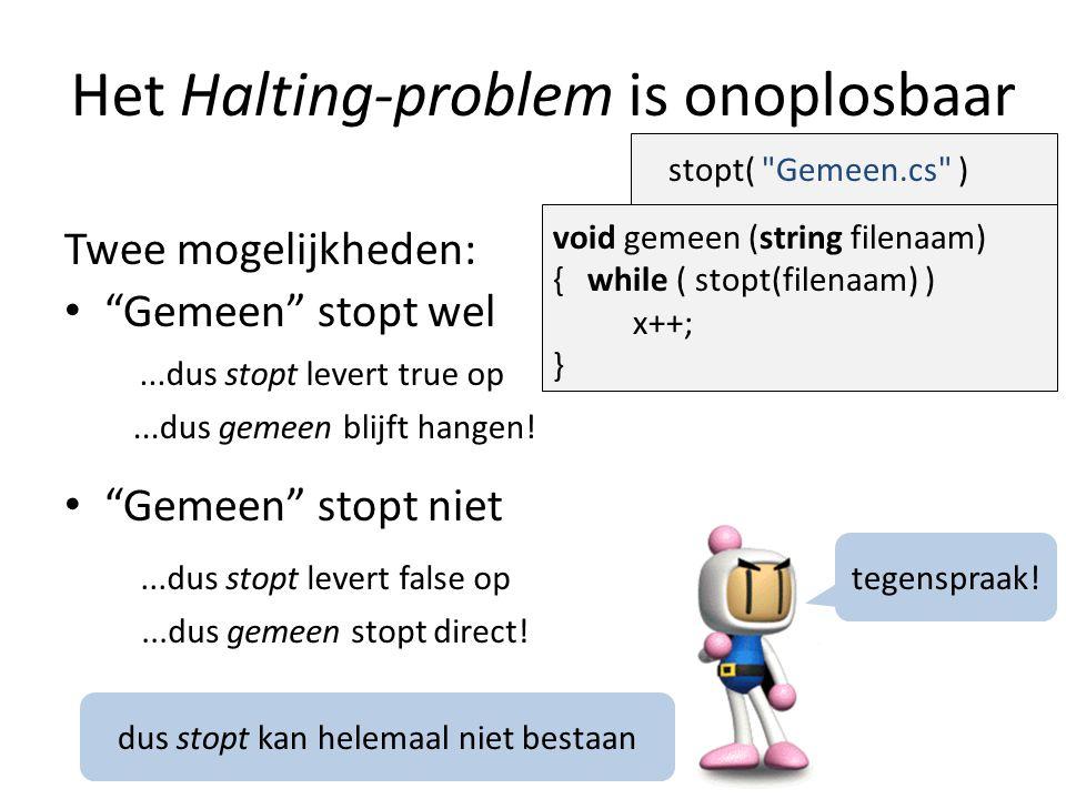 """Het Halting-problem is onoplosbaar Twee mogelijkheden: """"Gemeen"""" stopt wel void gemeen (string filenaam) { while ( stopt(filenaam) ) x++; } stopt("""